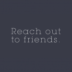 Reach out to friends
